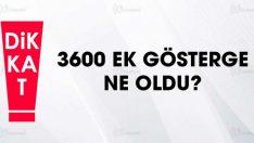 3600 ek gösterge'ye ne oldu?
