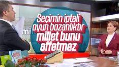 Meral Akşener: Seçim iptali oyun bozanlıktır