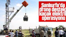 Şanlıurfa'da drone ile kaçak trafo operasyonu