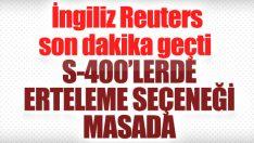 Türkiye S-400'lerin ertelenmesini değerlendiriyor iddiası