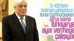 Türkiye'nin S-400'leri Yunan cumhurbaşkanını korkuttu