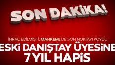 Eski Danıştay Üyesi Dinç'e 7 yıl 6 ay hapis cezası