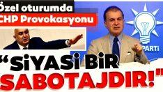Ak Parti Sözcüsü'nden CHP provokasyonuda sert tepki