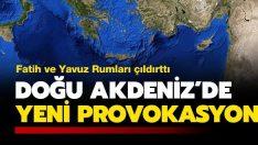 Doğu Akdeniz'de yeni provokasyon