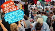 Bulgaristan'da yaşayan Türkler bayram alışverişi için Edirne'de