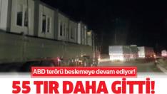 ABD'den YPG/PKK'ya 55 TIR'lık yeni sevkiyat