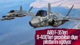 ABD'li pilotlar, S-400'leri geçebilmek için eğitiliyor