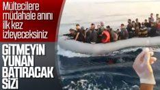 Sahil Güvenlik'in mülteci botuna müdahale ettiği anlar