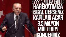 Cumhurbaşkanı Erdoğan'dan Avrupa'ya son mülteci uyarısı
