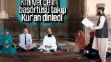 Kraliyet gelini Kur'an dinledi