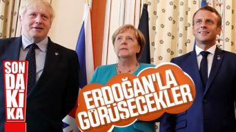 Macron, Merkel ve Johnson, Erdoğan'la görüşecek