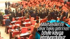 Meclis'te milletvekilleri birbirine girdi