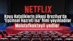 Netflix filminde Hz. İsa eşcinsel olarak tasvir edildi