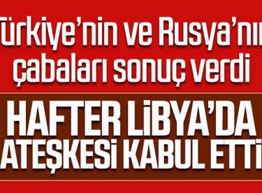 Hafter Libya'da ateşkesi kabul etti