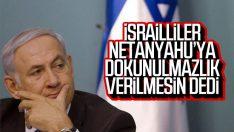 İsrail vatandaşları Netanyahu'ya dokunulmazlık istemiyor