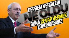 Kılıçdaroğlu deprem vergilerini bir kez daha sorguladı