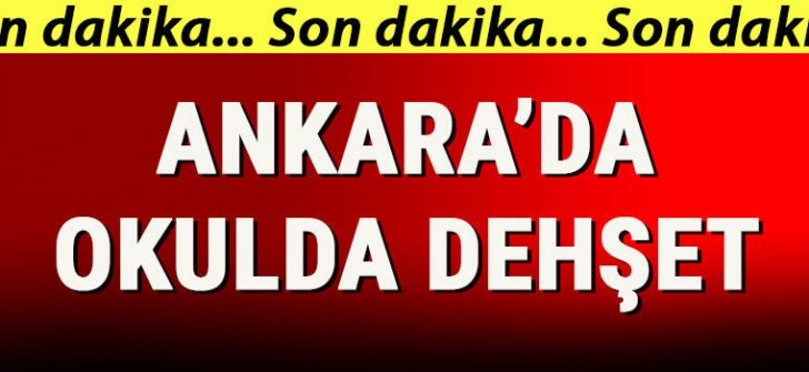 Ankara'da okulda dehşet!
