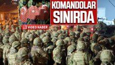 Takviye komandolar Suriye sınırında