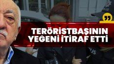 FETÖ teröristbaşının yeğeni itiraf etti!