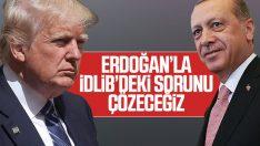 Trump: İdlib konusunda Erdoğan ile beraber çalışıyoruz