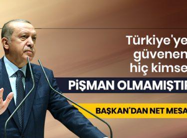 Türkiye'ye güvenen hiç kimse pişman olmamıştır