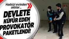 Devlete küfür eden provokatör gözaltına alındı!