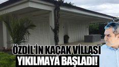 Özdil'in kaçak villası yıkılıyor!
