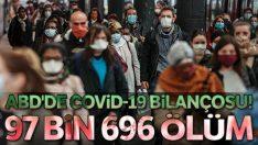 ABD'de Covid-19 salgınında hayatını kaybedenlerin sayısı 97 bin 696'ya yükseldi