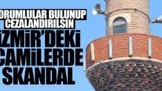 İzmir'deki camilerde skandal!