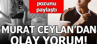 Serel Yereli'nin fotoğrafına 'Survivor' sunucusu Murat Ceylan'dan olay yorum