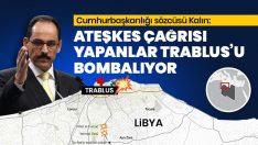 Ateşkes çağrısı yapanlar Trablus'u bombalıyor