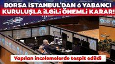 İstanbul'dan 6 yabancı kuruluşla ilgili önemli 'açığa satış' kararı