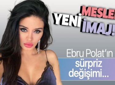Ebru Polat yeni mesleğini açıkladı!