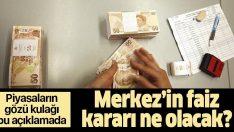 Yurt içi piyasalar Merkez Bankası'na odaklandı!