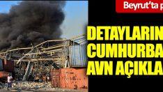 Beyrut'ta patlamanın detaylarını Cumhurbaşkanı Avn açıkladı