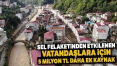 Sel felaketinden etkilenen vatandaşlara için 5 milyon TL daha ek kaynak