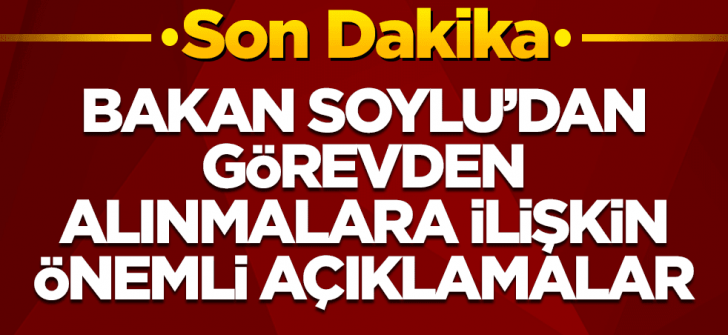 Bakan Soylu'dan görevden alınan kaymakamlara ilişkin açıklama